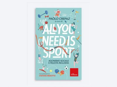 Copertina libro All you need is sport. Agonismo sociale e felicità inclusiva
